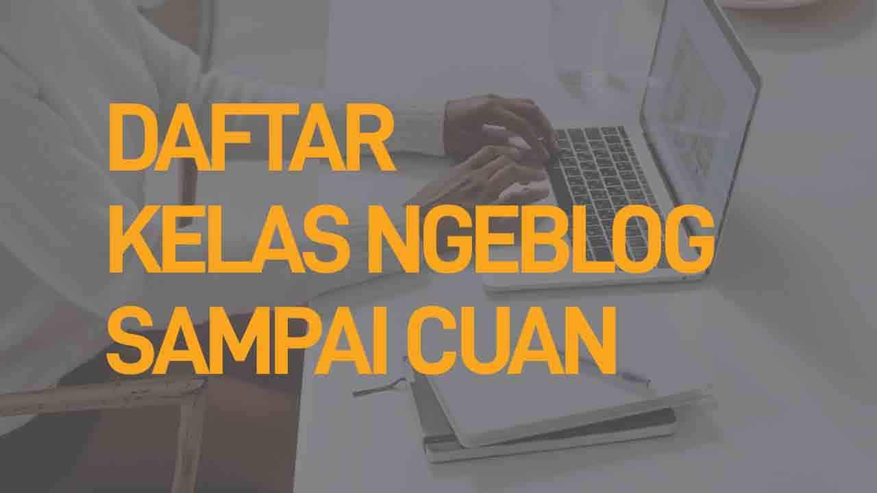 Kelas Ngeblog Murah dan Profesional Tahun Ini, Hasilkan Cuan dari Blog!